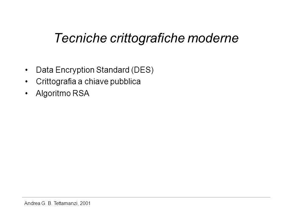 Andrea G. B. Tettamanzi, 2001 Tecniche crittografiche moderne Data Encryption Standard (DES) Crittografia a chiave pubblica Algoritmo RSA