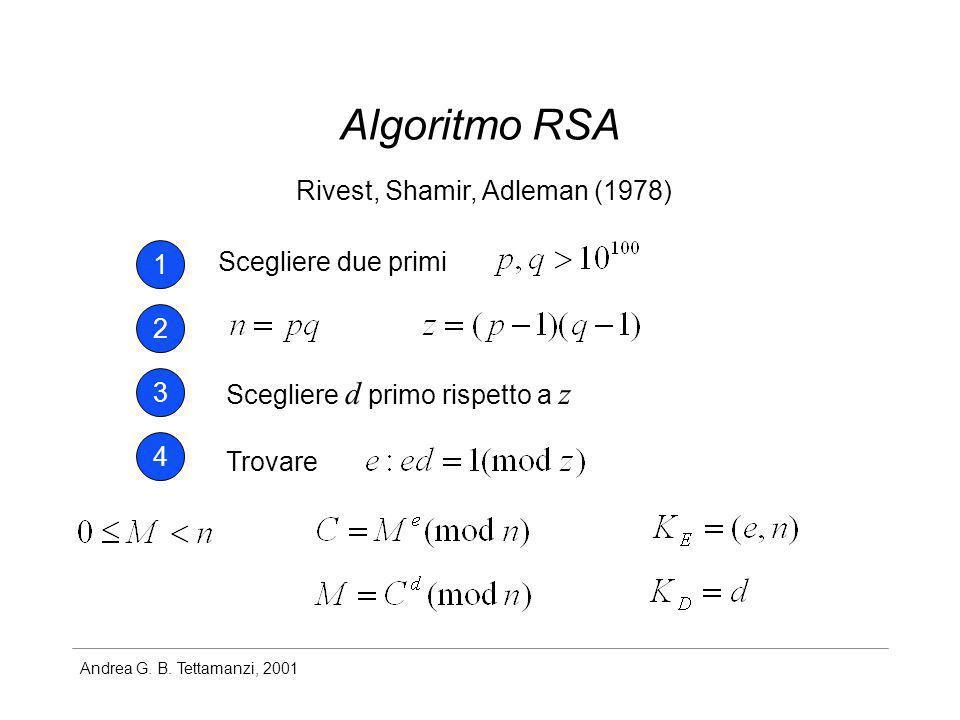 Andrea G. B. Tettamanzi, 2001 Algoritmo RSA Rivest, Shamir, Adleman (1978) Scegliere due primi 1 2 3 Scegliere d primo rispetto a z 4 Trovare