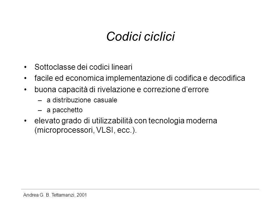 Andrea G. B. Tettamanzi, 2001 Codici ciclici Sottoclasse dei codici lineari facile ed economica implementazione di codifica e decodifica buona capacit