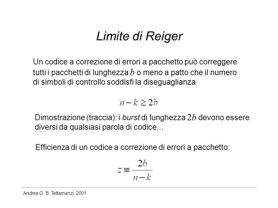 Andrea G. B. Tettamanzi, 2001 Limite di Reiger Un codice a correzione di errori a pacchetto può correggere tutti i pacchetti di lunghezza b o meno a p