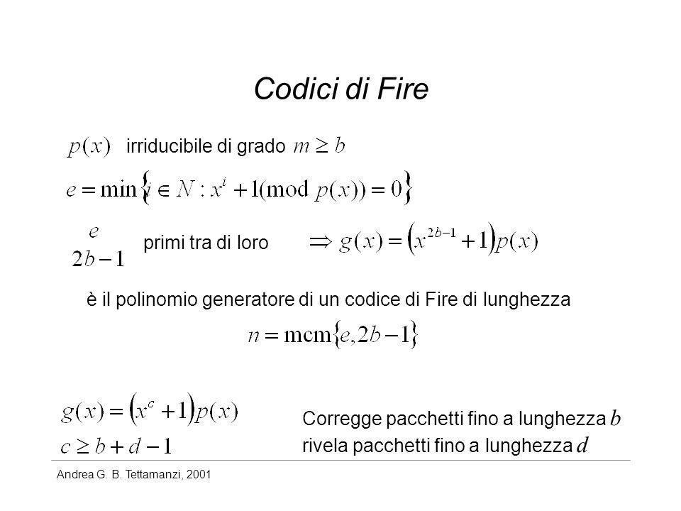 Andrea G. B. Tettamanzi, 2001 Codici di Fire irriducibile di grado primi tra di loro è il polinomio generatore di un codice di Fire di lunghezza Corre