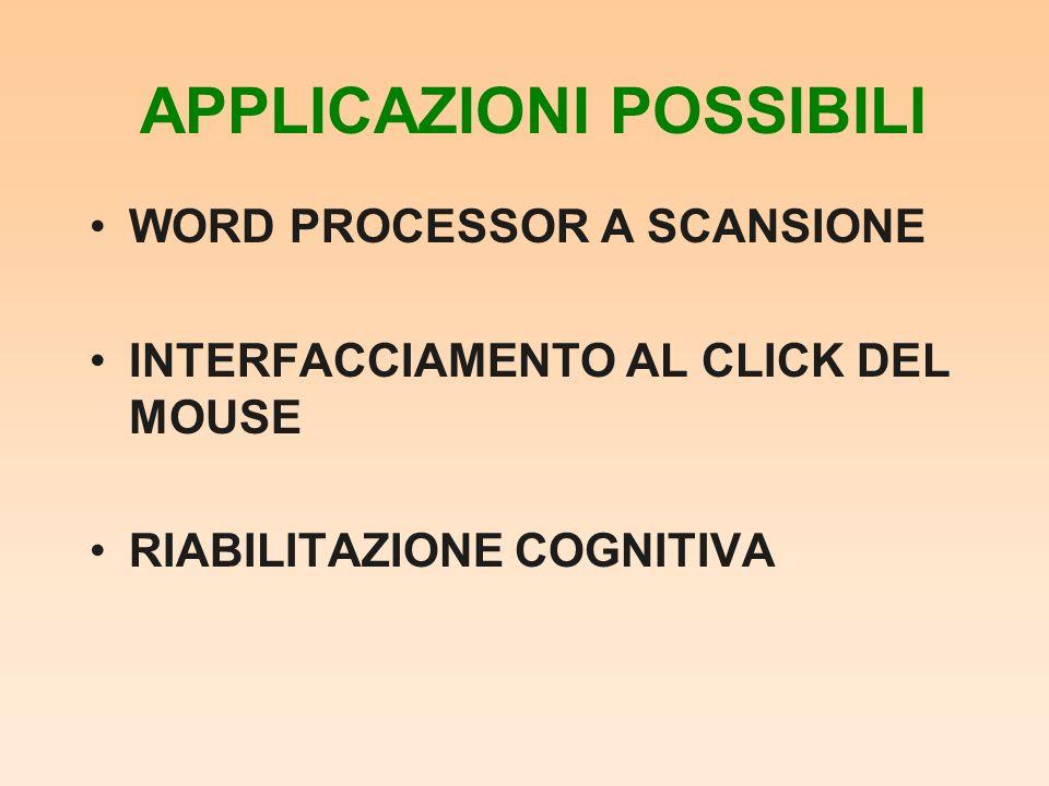 APPLICAZIONI POSSIBILI WORD PROCESSOR A SCANSIONE INTERFACCIAMENTO AL CLICK DEL MOUSE RIABILITAZIONE COGNITIVA