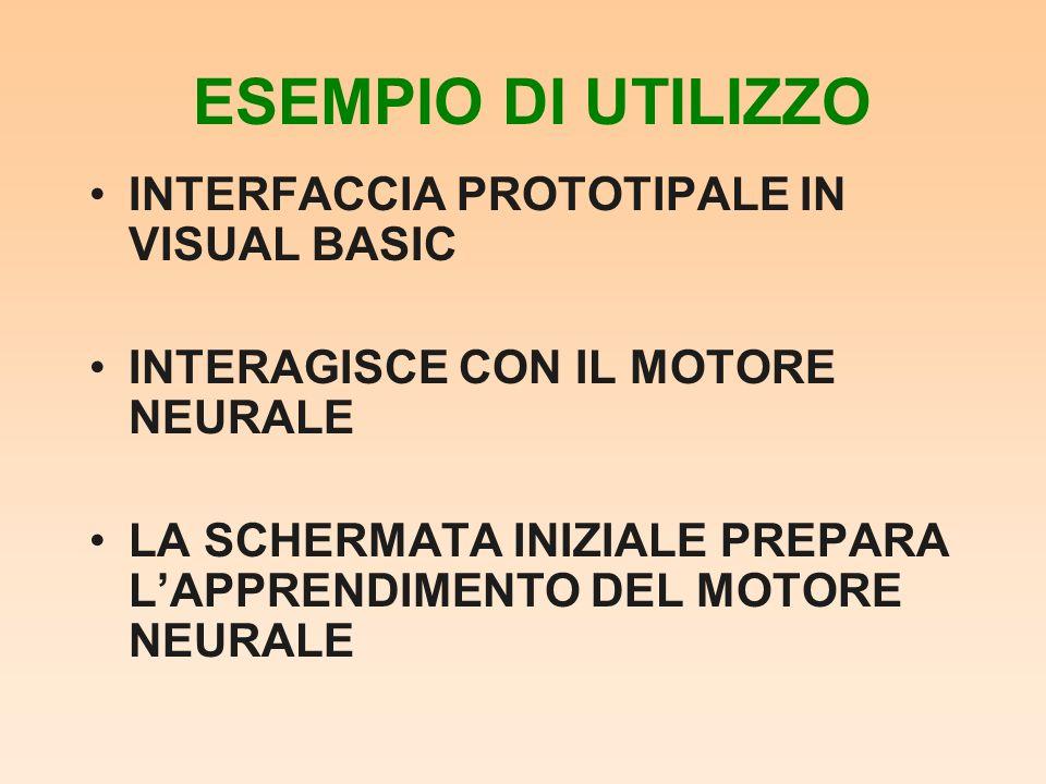 ESEMPIO DI UTILIZZO INTERFACCIA PROTOTIPALE IN VISUAL BASIC INTERAGISCE CON IL MOTORE NEURALE LA SCHERMATA INIZIALE PREPARA LAPPRENDIMENTO DEL MOTORE NEURALE