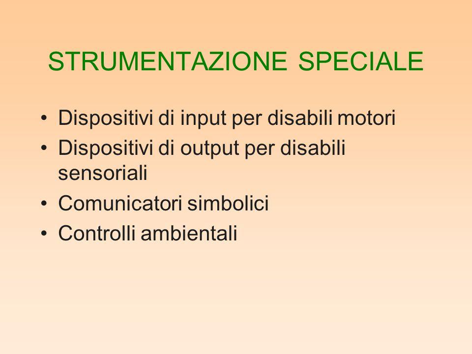 STRUMENTAZIONE SPECIALE Dispositivi di input per disabili motori Dispositivi di output per disabili sensoriali Comunicatori simbolici Controlli ambientali