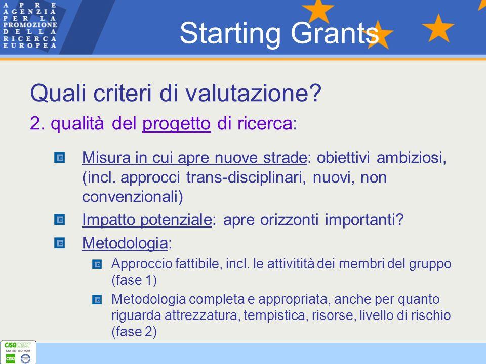 Quali criteri di valutazione? 2. qualità del progetto di ricerca: Misura in cui apre nuove strade: obiettivi ambiziosi, (incl. approcci trans-discipli