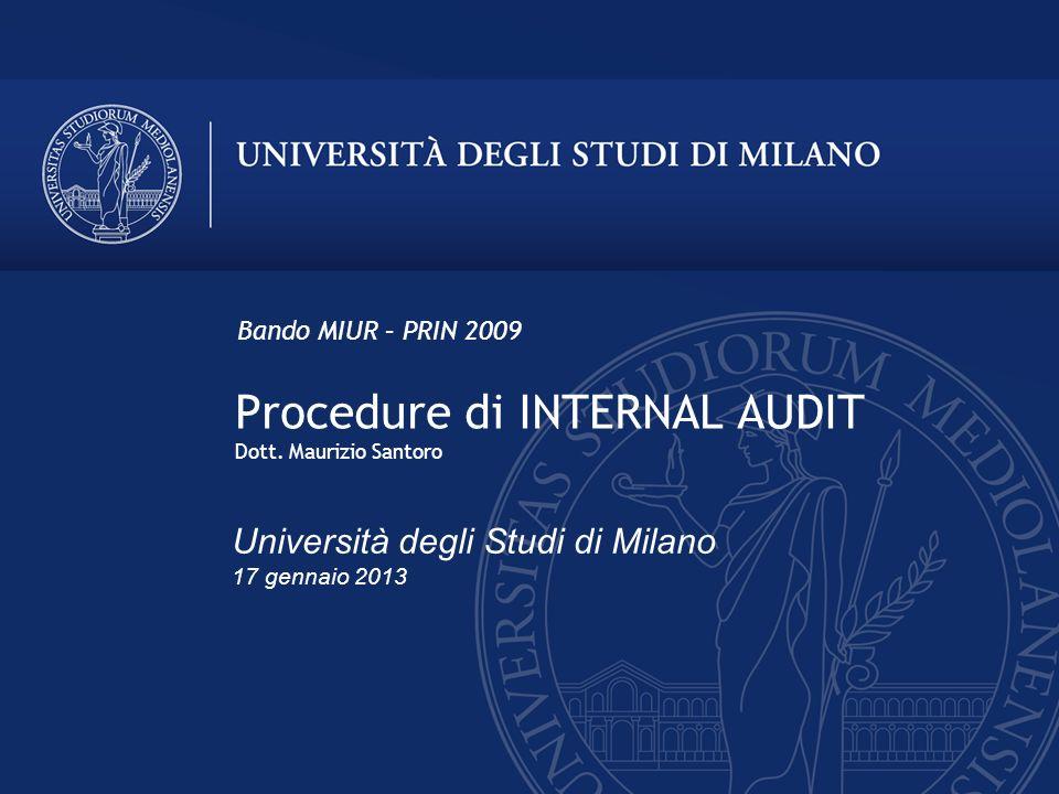 Procedure di INTERNAL AUDIT Dott. Maurizio Santoro Bando MIUR – PRIN 2009 Università degli Studi di Milano 17 gennaio 2013