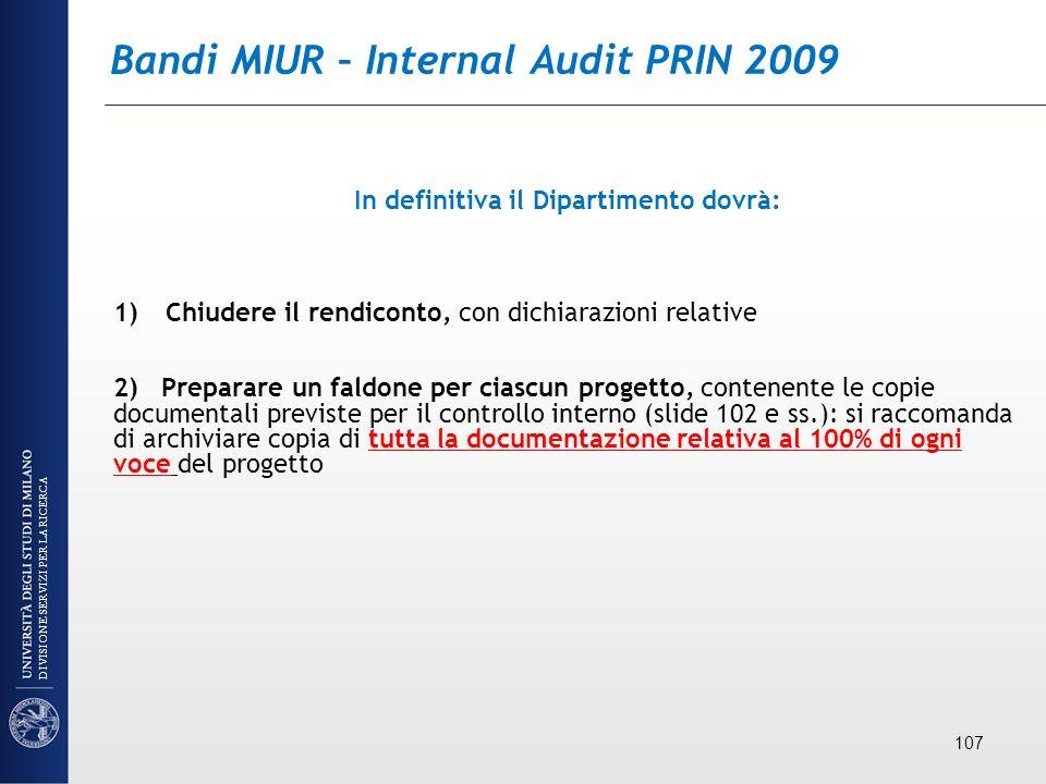 Bandi MIUR – Internal Audit PRIN 2009 In definitiva il Dipartimento dovrà: 1)Chiudere il rendiconto, con dichiarazioni relative 2) Preparare un faldon