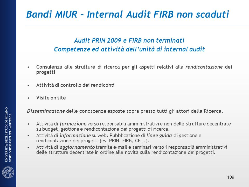 Bandi MIUR – Internal Audit FIRB non scaduti Audit PRIN 2009 e FIRB non terminati Competenze ed attività dellunità di internal audit Consulenza alle s