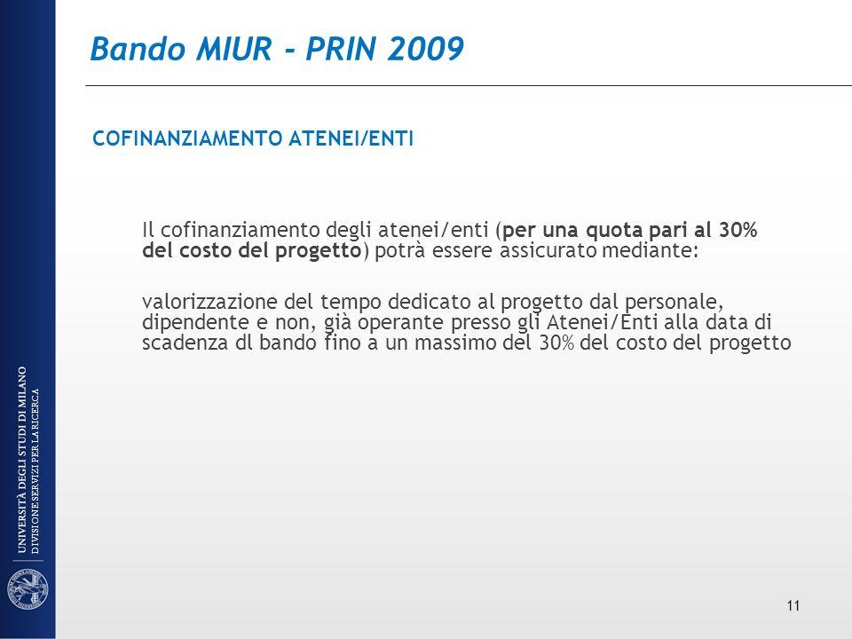 Bando MIUR - PRIN 2009 COFINANZIAMENTO ATENEI/ENTI Il cofinanziamento degli atenei/enti (per una quota pari al 30% del costo del progetto) potrà esser