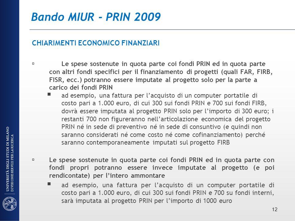Bando MIUR - PRIN 2009 CHIARIMENTI ECONOMICO FINANZIARI Le spese sostenute in quota parte coi fondi PRIN ed in quota parte con altri fondi specifici p