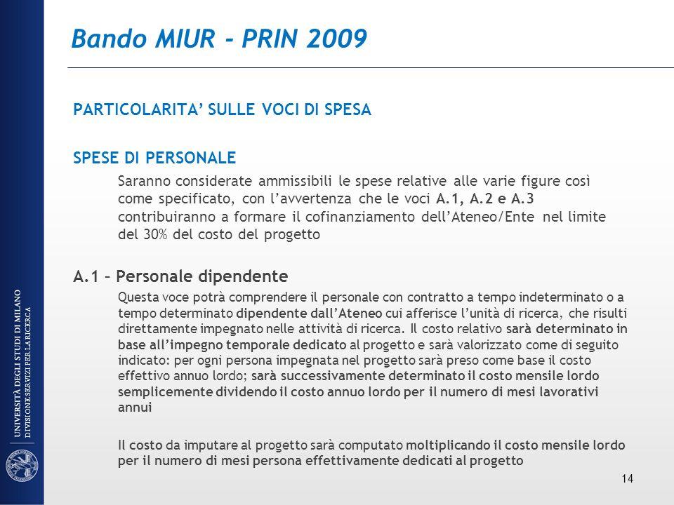 Bando MIUR - PRIN 2009 PARTICOLARITA SULLE VOCI DI SPESA SPESE DI PERSONALE Saranno considerate ammissibili le spese relative alle varie figure così c