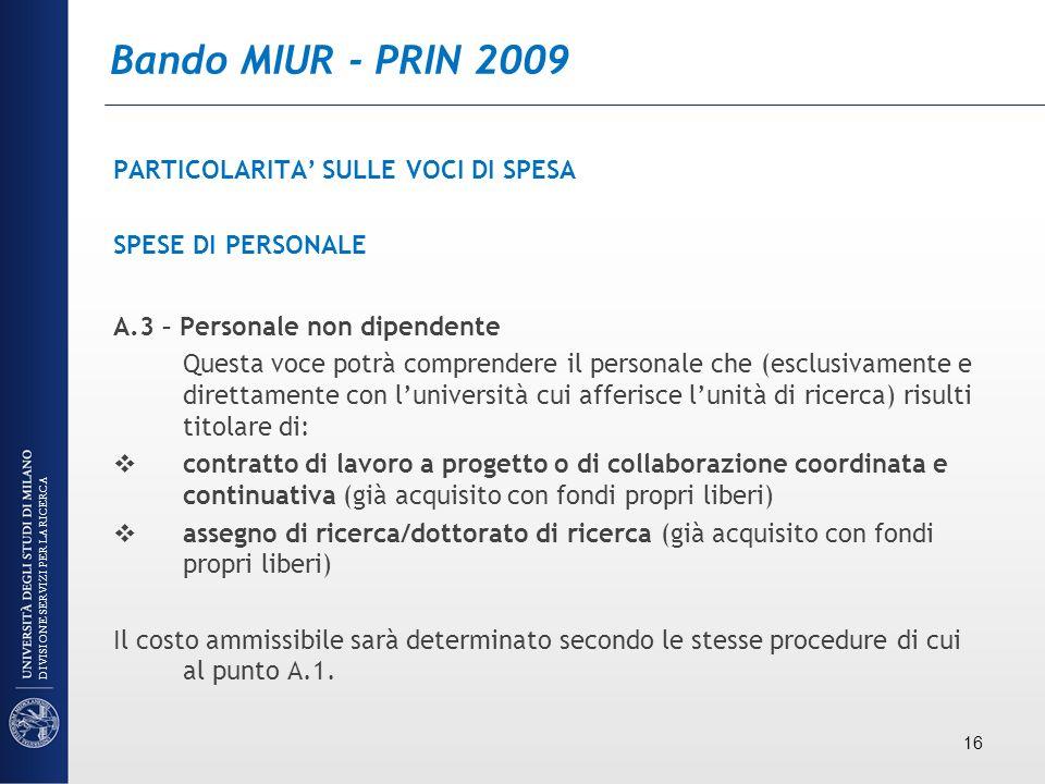Bando MIUR - PRIN 2009 PARTICOLARITA SULLE VOCI DI SPESA SPESE DI PERSONALE A.3 – Personale non dipendente Questa voce potrà comprendere il personale