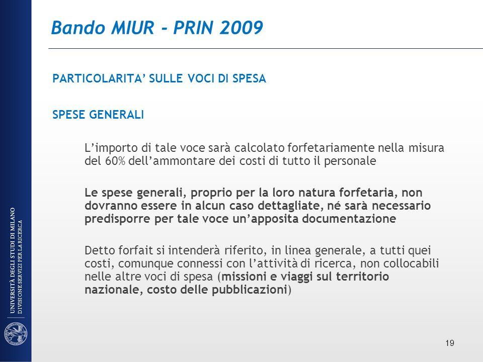 Bando MIUR - PRIN 2009 PARTICOLARITA SULLE VOCI DI SPESA SPESE GENERALI Limporto di tale voce sarà calcolato forfetariamente nella misura del 60% dell
