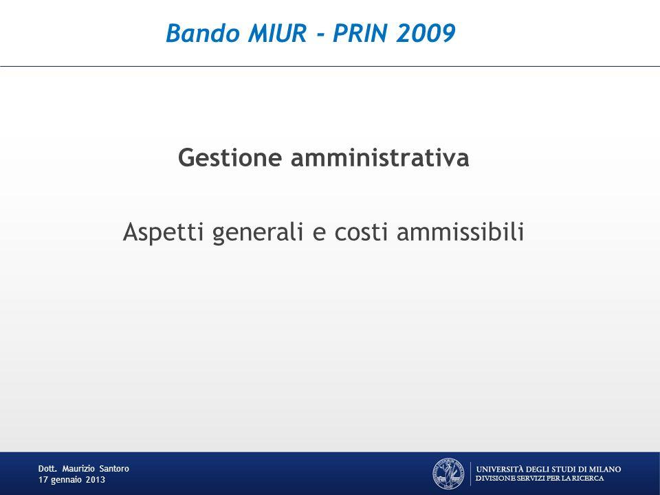 Bando MIUR - PRIN 2009 Gestione amministrativa Aspetti generali e costi ammissibili Dott. Maurizio Santoro 17 gennaio 2013 DIVISIONE SERVIZI PER LA RI