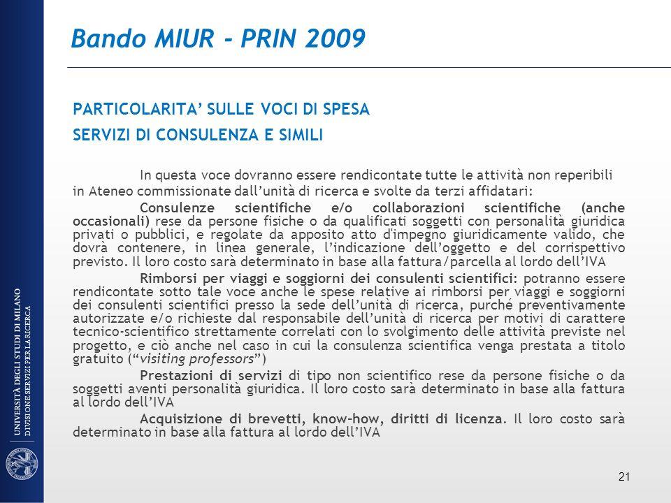 Bando MIUR - PRIN 2009 PARTICOLARITA SULLE VOCI DI SPESA SERVIZI DI CONSULENZA E SIMILI In questa voce dovranno essere rendicontate tutte le attività