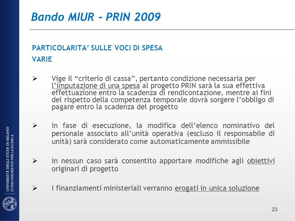 Bando MIUR - PRIN 2009 PARTICOLARITA SULLE VOCI DI SPESA VARIE Vige il criterio di cassa, pertanto condizione necessaria per limputazione di una spesa