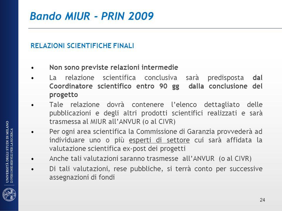 Bando MIUR - PRIN 2009 RELAZIONI SCIENTIFICHE FINALI Non sono previste relazioni intermedie La relazione scientifica conclusiva sarà predisposta dal C