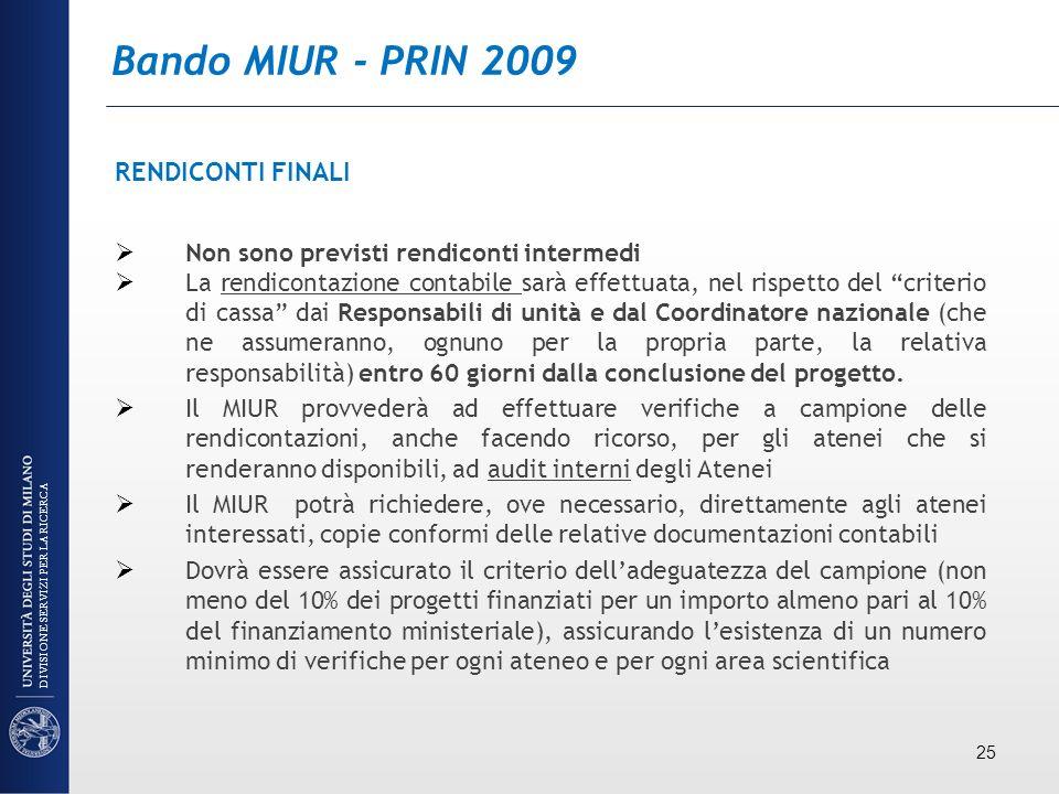 Bando MIUR - PRIN 2009 RENDICONTI FINALI Non sono previsti rendiconti intermedi La rendicontazione contabile sarà effettuata, nel rispetto del criteri