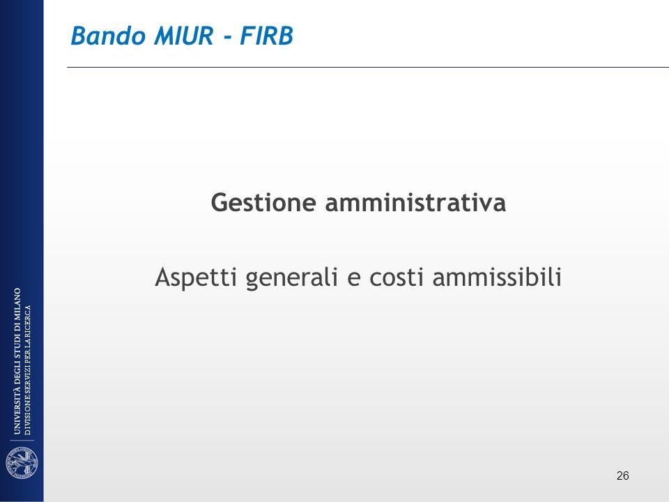 Bando MIUR - FIRB Gestione amministrativa Aspetti generali e costi ammissibili 26 DIVISIONE SERVIZI PER LA RICERCA