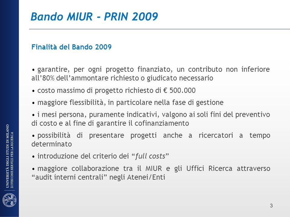 Bando MIUR - PRIN 2009 Finalità del Bando 2009 garantire, per ogni progetto finanziato, un contributo non inferiore all80% dellammontare richiesto o g