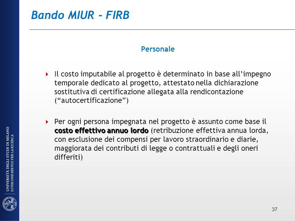 Bando MIUR - FIRB Personale Il costo imputabile al progetto è determinato in base allimpegno temporale dedicato al progetto, attestato nella dichiaraz