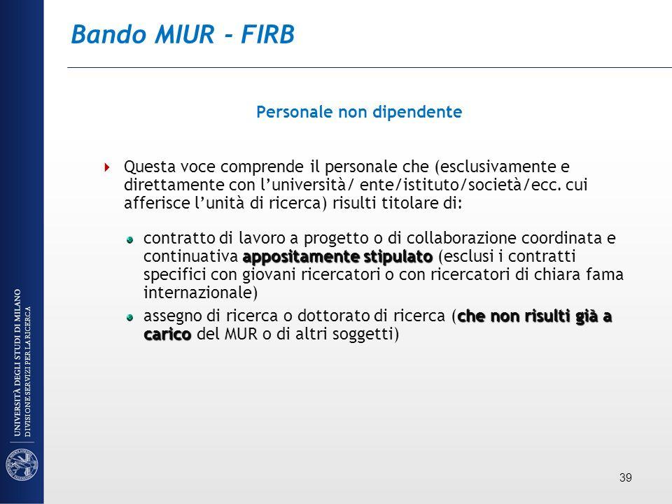 Bando MIUR - FIRB Personale non dipendente Questa voce comprende il personale che (esclusivamente e direttamente con luniversità/ ente/istituto/societ