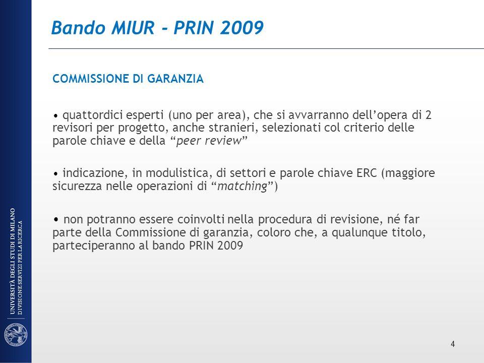 Bando MIUR - PRIN 2009 COMMISSIONE DI GARANZIA quattordici esperti (uno per area), che si avvarranno dellopera di 2 revisori per progetto, anche stran