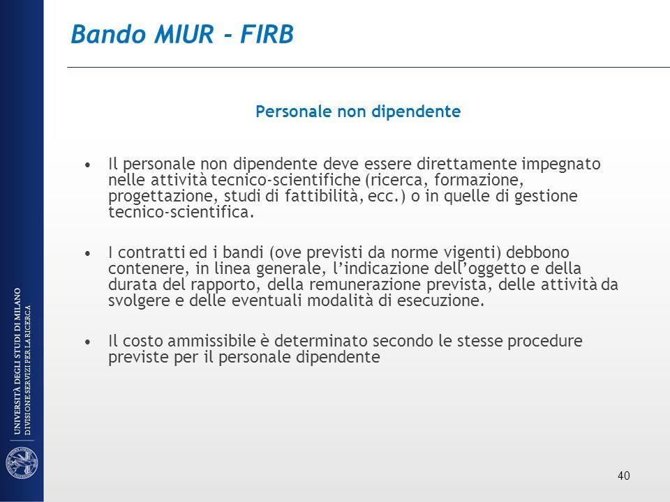 Bando MIUR - FIRB Personale non dipendente Il personale non dipendente deve essere direttamente impegnato nelle attività tecnico-scientifiche (ricerca