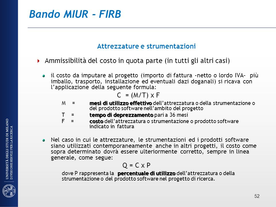 Bando MIUR - FIRB Attrezzature e strumentazioni Ammissibilità del costo in quota parte (in tutti gli altri casi) il costo da imputare al progetto (imp