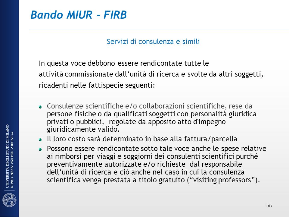 Bando MIUR - FIRB Servizi di consulenza e simili In questa voce debbono essere rendicontate tutte le attività commissionate dallunità di ricerca e svo