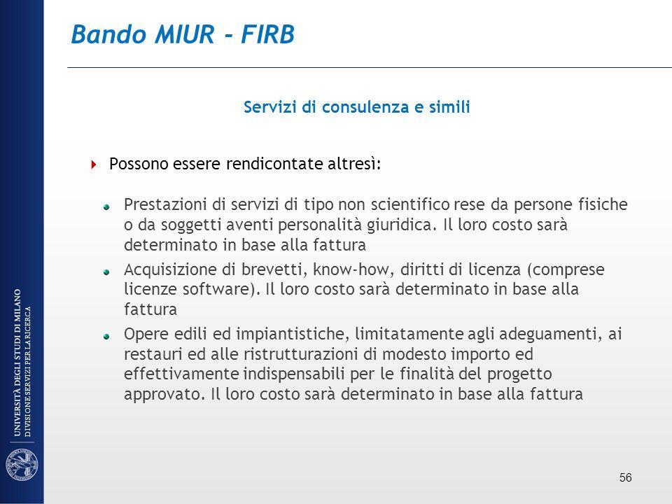 Bando MIUR - FIRB Servizi di consulenza e simili Possono essere rendicontate altresì: Prestazioni di servizi di tipo non scientifico rese da persone f