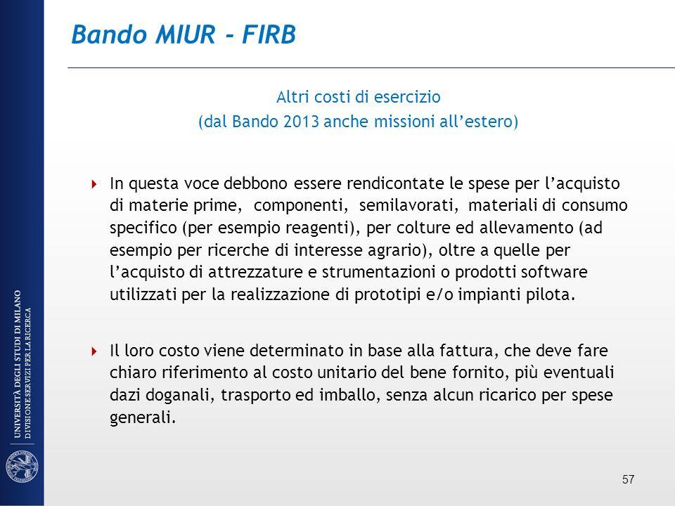 Bando MIUR - FIRB Altri costi di esercizio (dal Bando 2013 anche missioni allestero) In questa voce debbono essere rendicontate le spese per lacquisto