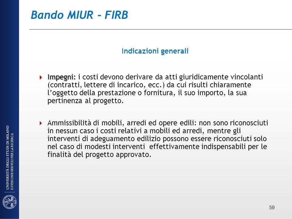 Bando MIUR - FIRB Indicazioni generali Impegni: Impegni: i costi devono derivare da atti giuridicamente vincolanti (contratti, lettere di incarico, ec