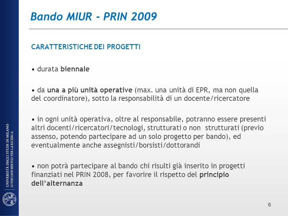 Bando MIUR - PRIN 2009 CARATTERISTICHE DEI PROGETTI durata biennale da una a più unità operative (max. una unità di EPR, ma non quella del coordinator