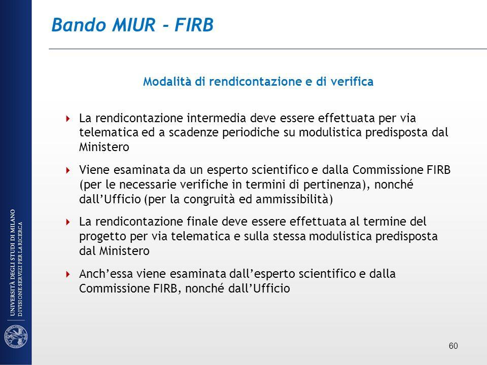 Bando MIUR - FIRB Modalità di rendicontazione e di verifica La rendicontazione intermedia deve essere effettuata per via telematica ed a scadenze peri