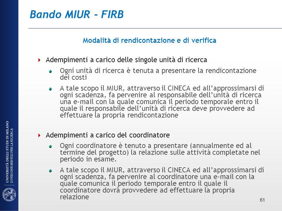 Bando MIUR - FIRB Modalità di rendicontazione e di verifica Adempimenti a carico delle singole unità di ricerca Ogni unità di ricerca è tenuta a prese