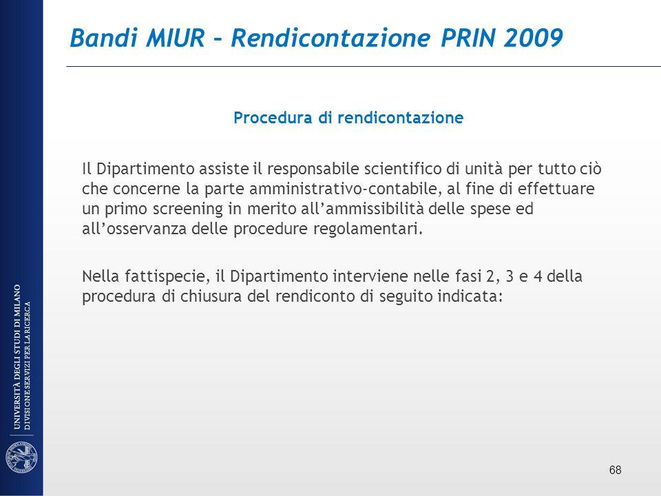 Bandi MIUR – Rendicontazione PRIN 2009 Procedura di rendicontazione Il Dipartimento assiste il responsabile scientifico di unità per tutto ciò che con