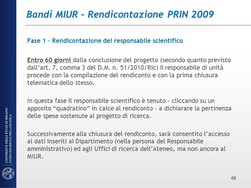 Bandi MIUR – Rendicontazione PRIN 2009 Fase 1 – Rendicontazione del responsabile scientifico Entro 60 giorni dalla conclusione del progetto (secondo q