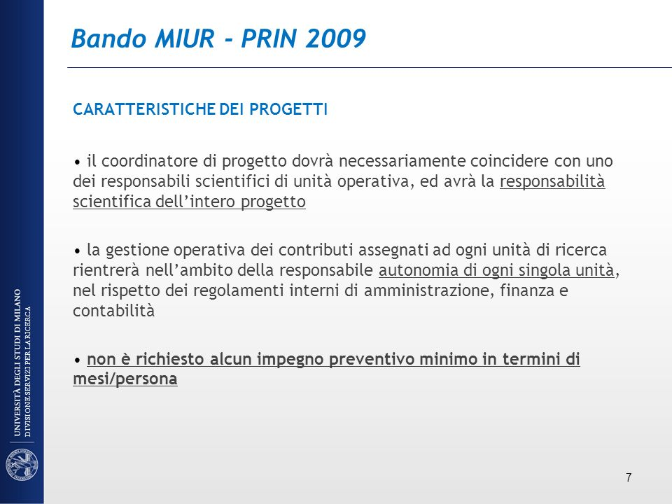 Bando MIUR - PRIN 2009 CARATTERISTICHE DEI PROGETTI il coordinatore di progetto dovrà necessariamente coincidere con uno dei responsabili scientifici