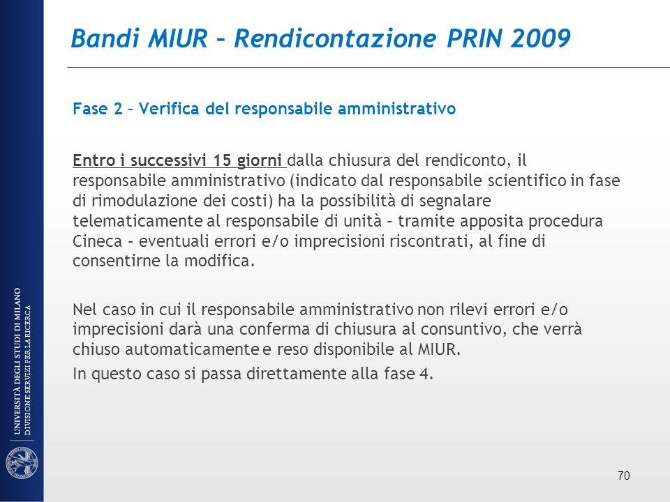 Bandi MIUR – Rendicontazione PRIN 2009 Fase 2 – Verifica del responsabile amministrativo Entro i successivi 15 giorni dalla chiusura del rendiconto, i