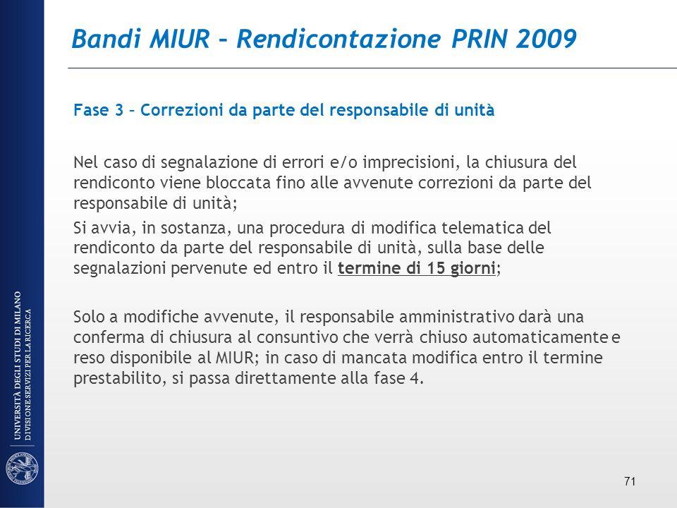 Bandi MIUR – Rendicontazione PRIN 2009 Fase 3 – Correzioni da parte del responsabile di unità Nel caso di segnalazione di errori e/o imprecisioni, la