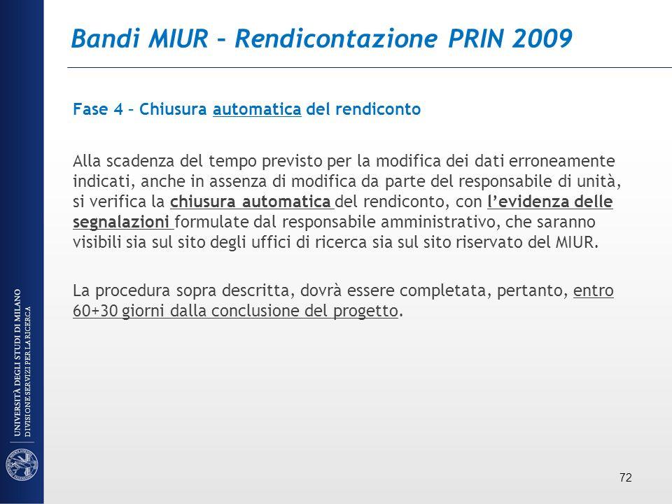 Bandi MIUR – Rendicontazione PRIN 2009 Fase 4 – Chiusura automatica del rendiconto Alla scadenza del tempo previsto per la modifica dei dati erroneame
