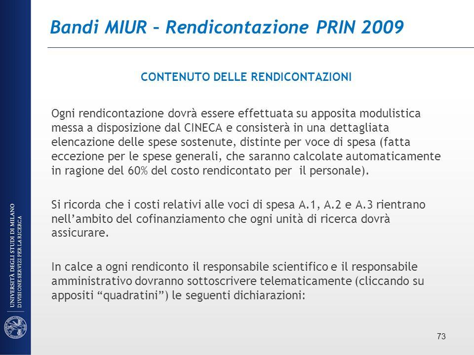 Bandi MIUR – Rendicontazione PRIN 2009 CONTENUTO DELLE RENDICONTAZIONI Ogni rendicontazione dovrà essere effettuata su apposita modulistica messa a di