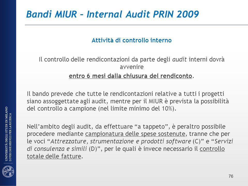 Bandi MIUR – Internal Audit PRIN 2009 Attività di controllo interno Il controllo delle rendicontazioni da parte degli audit interni dovrà avvenire ent