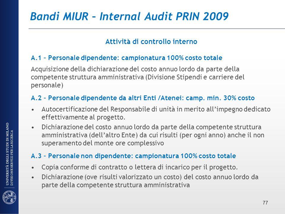 Bandi MIUR – Internal Audit PRIN 2009 Attività di controllo interno A.1 – Personale dipendente: campionatura 100% costo totale Acquisizione della dich