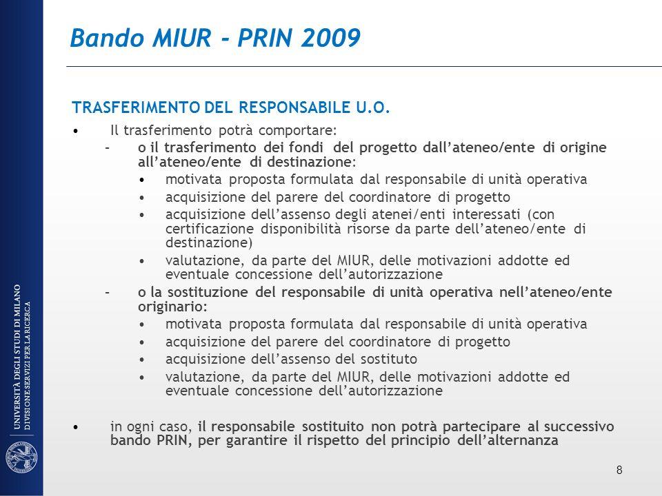 Bando MIUR - PRIN 2009 TRASFERIMENTO DEL RESPONSABILE U.O. Il trasferimento potrà comportare: –o il trasferimento dei fondi del progetto dallateneo/en