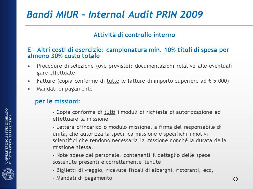 Bandi MIUR – Internal Audit PRIN 2009 Attività di controllo interno E – Altri costi di esercizio: campionatura min. 10% titoli di spesa per almeno 30%