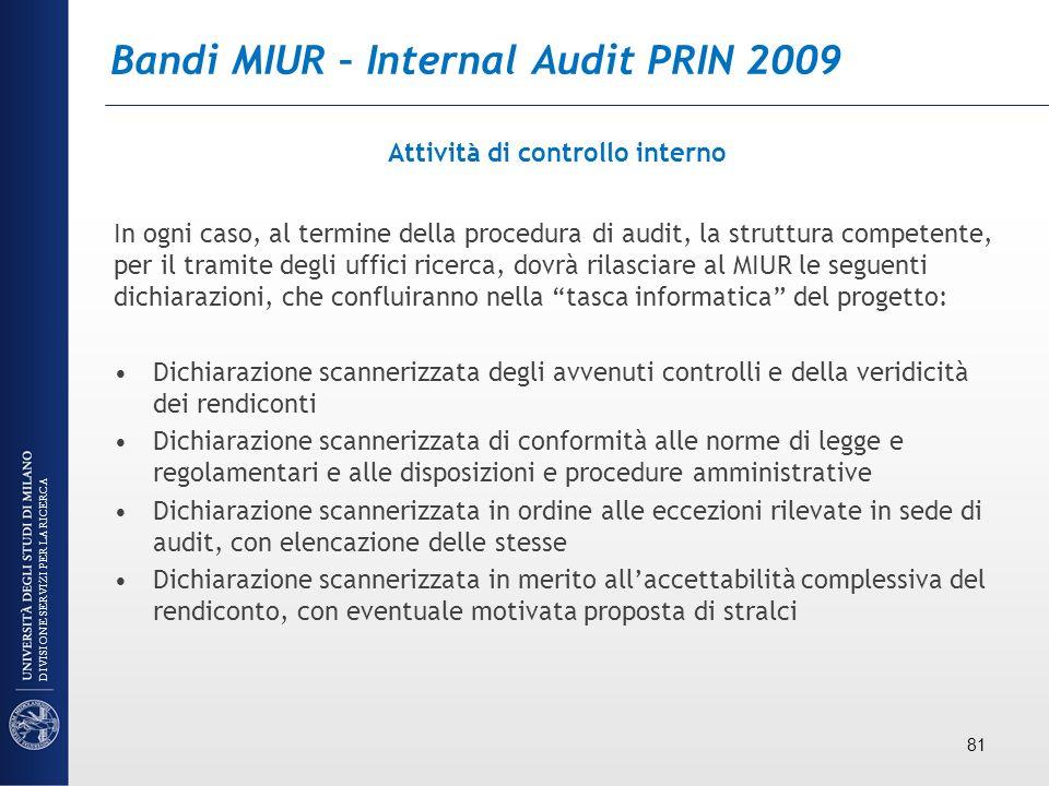 Bandi MIUR – Internal Audit PRIN 2009 Attività di controllo interno In ogni caso, al termine della procedura di audit, la struttura competente, per il