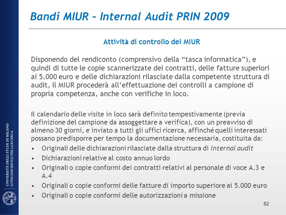 Bandi MIUR – Internal Audit PRIN 2009 Attività di controllo del MIUR Disponendo del rendiconto (comprensivo della tasca informatica), e quindi di tutt