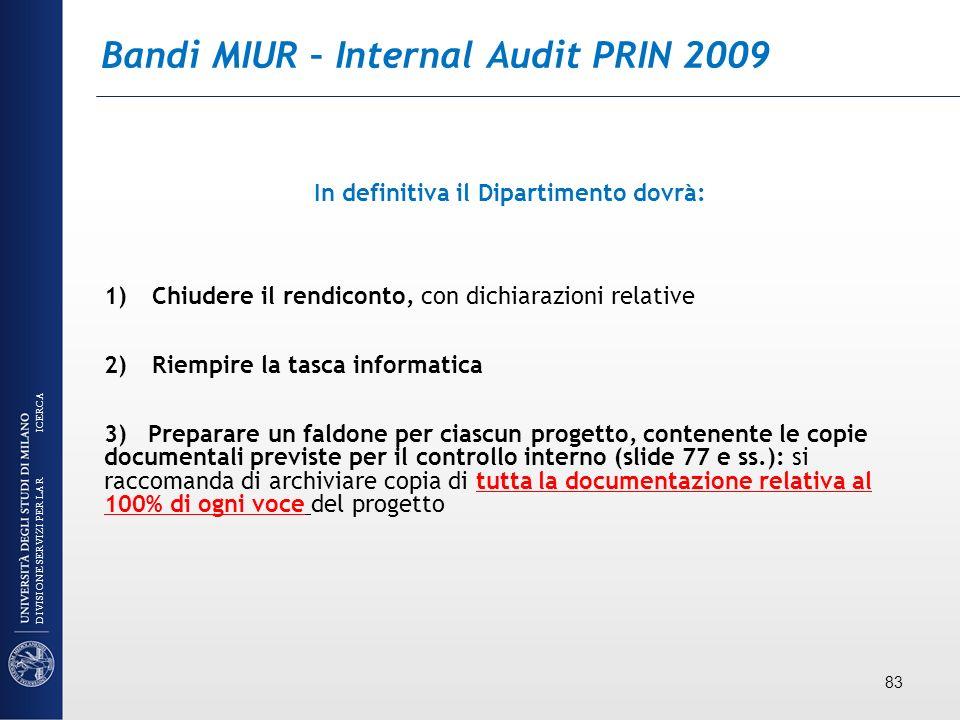 Bandi MIUR – Internal Audit PRIN 2009 In definitiva il Dipartimento dovrà: 1)Chiudere il rendiconto, con dichiarazioni relative 2)Riempire la tasca in